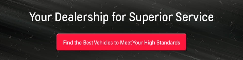 Find the Best Vehicles to Meet Your High Standards